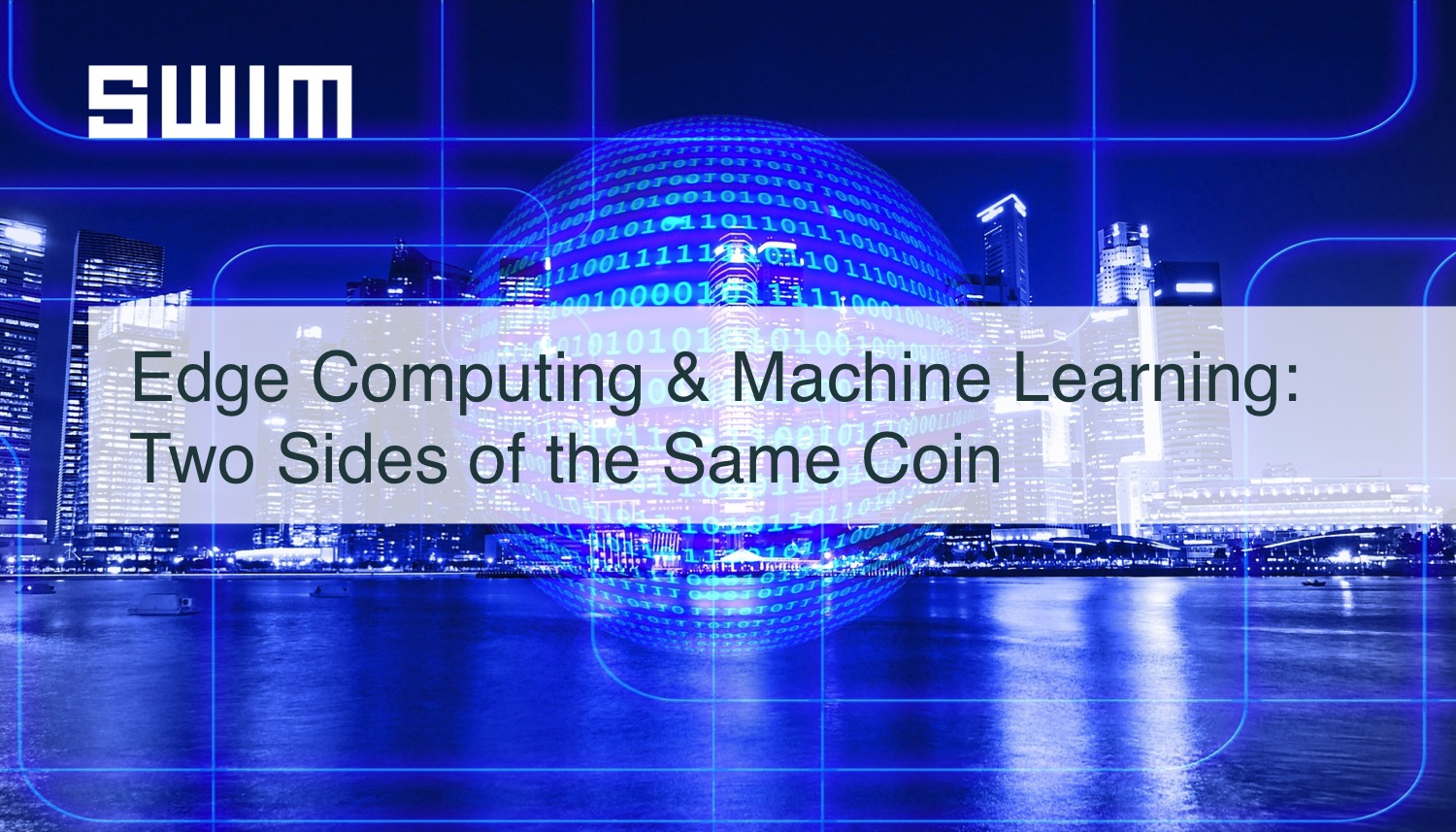Edge Computing and Machine Learning: Two Sides of the Same Coin | Swim Inc.