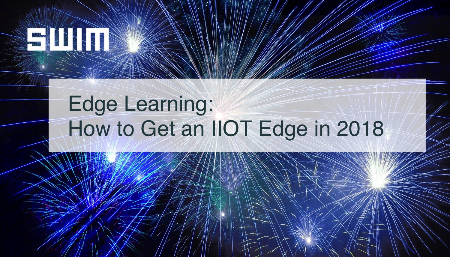 Edge Learning: How to Get an IIOT Edge in 2018 | Swim Inc.