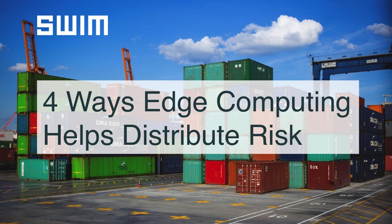 Edge Your Bets: Four Ways Edge Computing Helps Distribute Risk | Swim Inc.