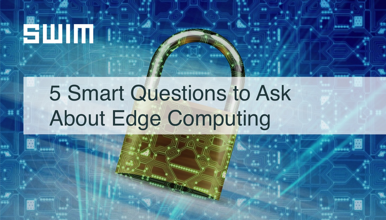 Five Smart Questions to Ask About Edge Computing | Swim Inc.