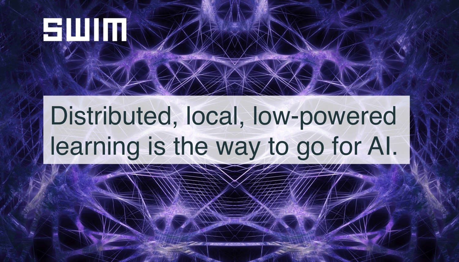 """Distributed, local, low-powered learning is the way to go for A.I. Learn Like Humans: Not Like """"Big A.I."""" 