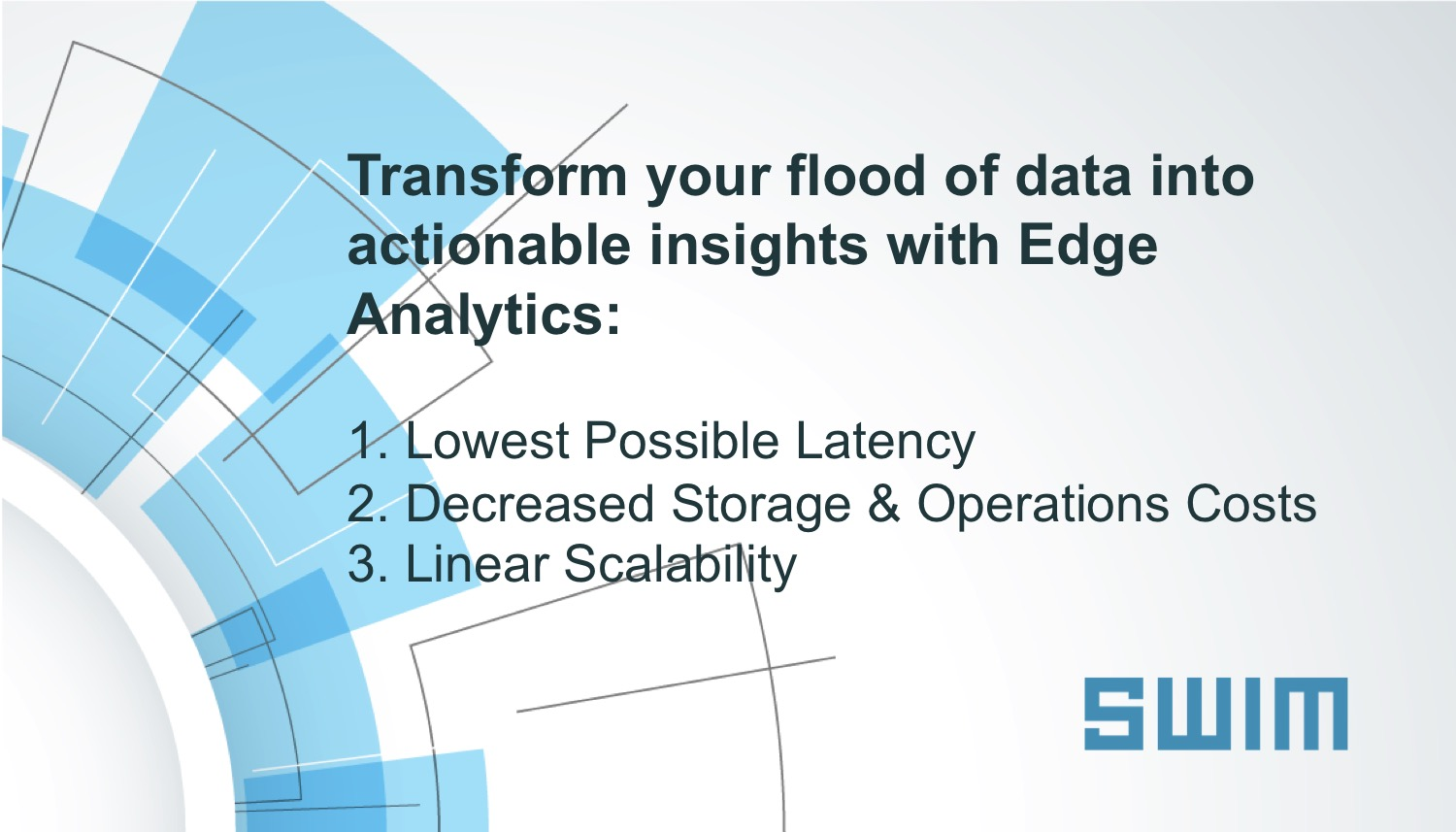 Three Benefits of Edge Analytics: 1. Lowest Possible Latency 2.Decreased Storage & Operations Costs 3. Linear Scalability | Swim Inc.