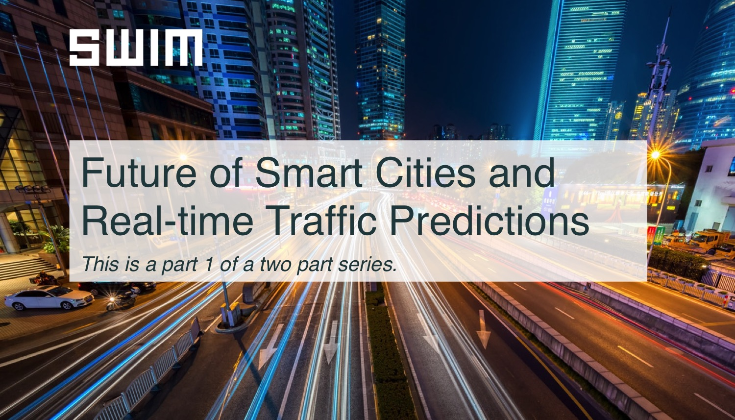 Future of Smart Cities and Real-time Traffic Predictions (Part I) | Swim Inc.