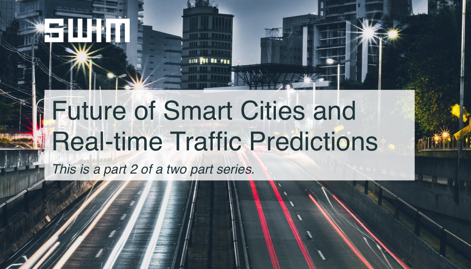 Future of Smart Cities and Real-time Traffic Predictions (Part II) | Swim Inc.