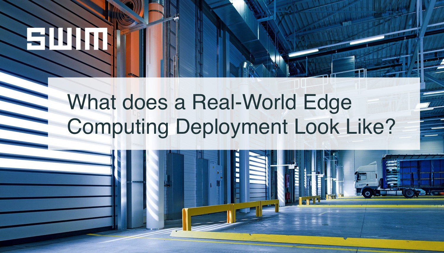 What does a Real-World Edge Computing Deployment Look Like? | Swim Inc.