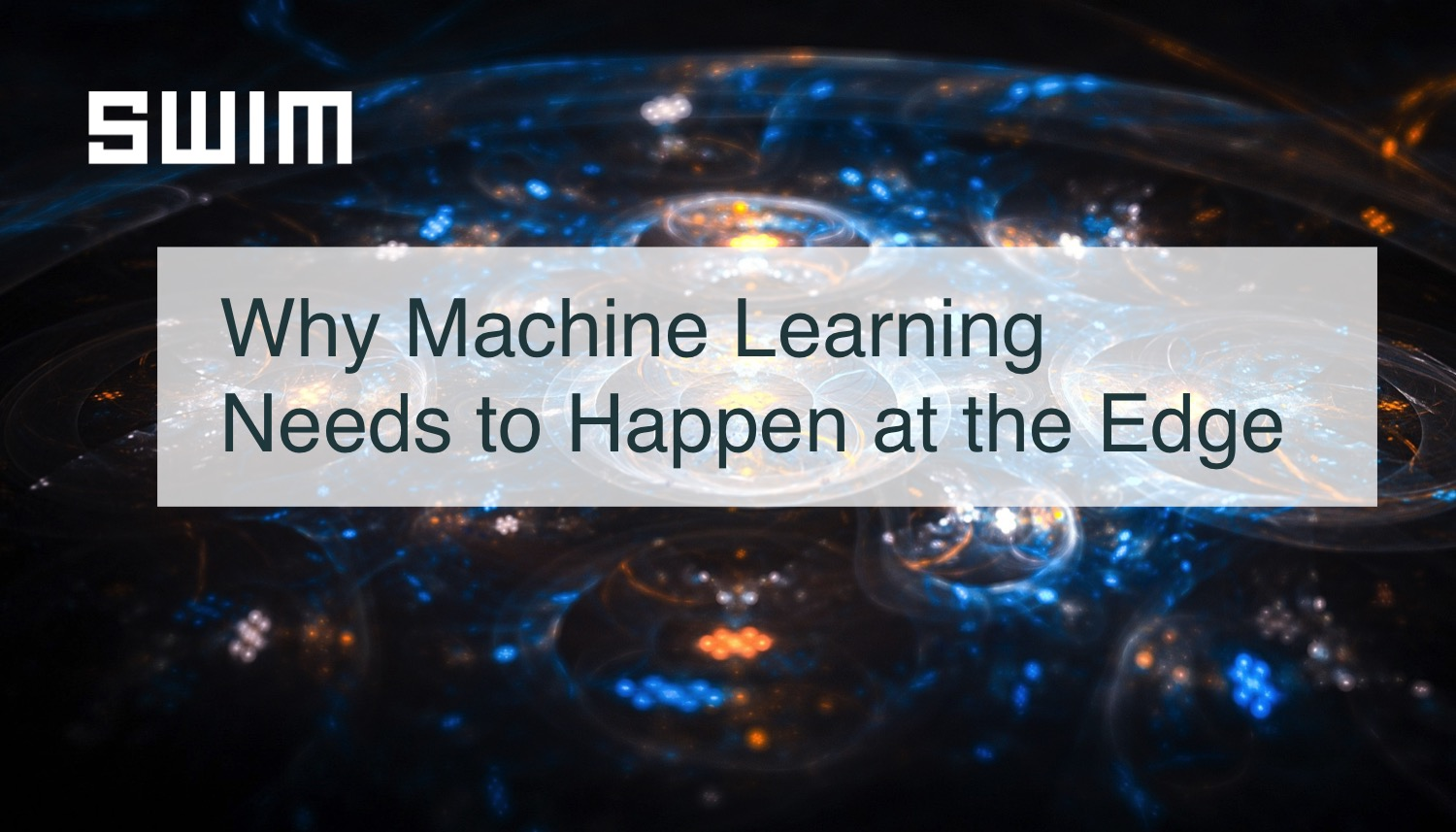Why Machine Learning Needs to Happen at the Edge | Swim Inc.