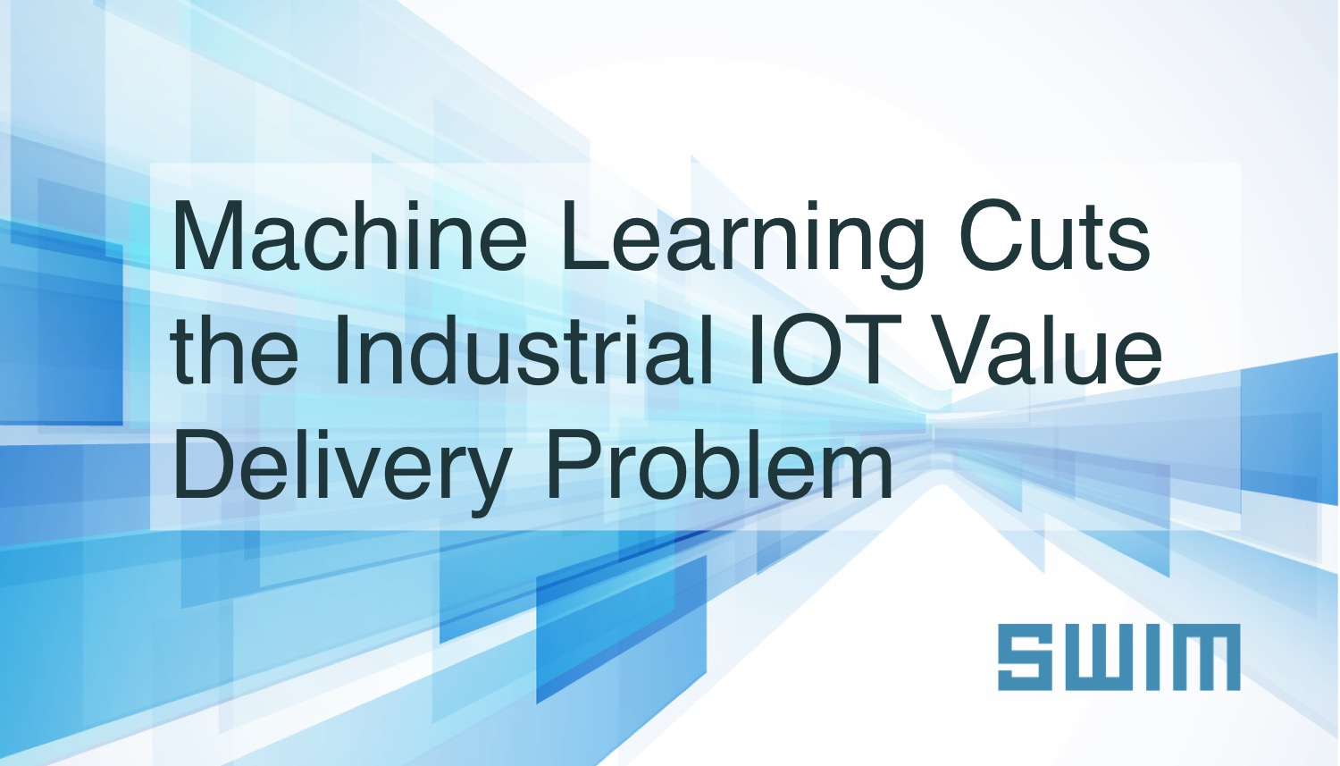 Machine Learning Cuts the Industrial IOT Value Delivery Problem | Swim Inc.