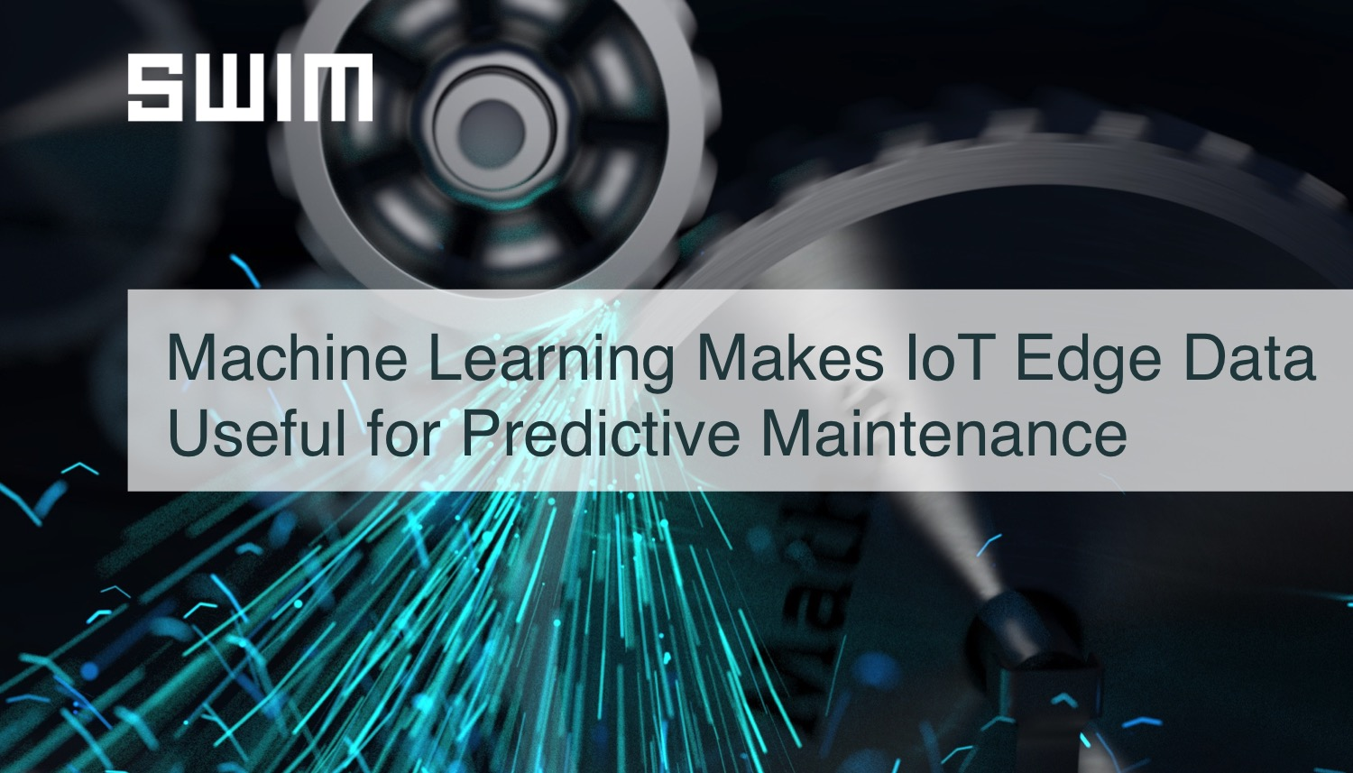 Machine Learning Makes IoT Edge Data Useful for Predictive Maintenance | Swim Inc.