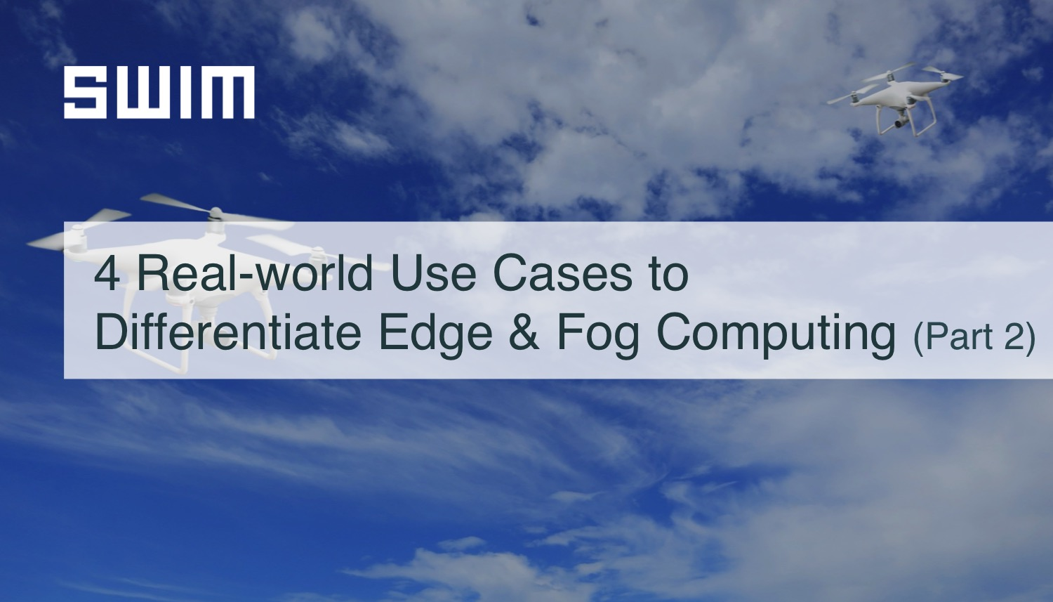 4 Real-world Use Cases to Differentiate Edge Computing & Fog Computing (Part 2) | Swim Inc.