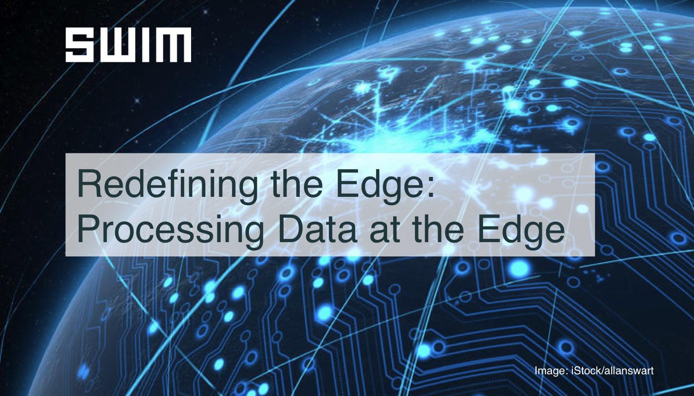 Redefining the Edge: Processing Data at the Edge   Swim Inc.