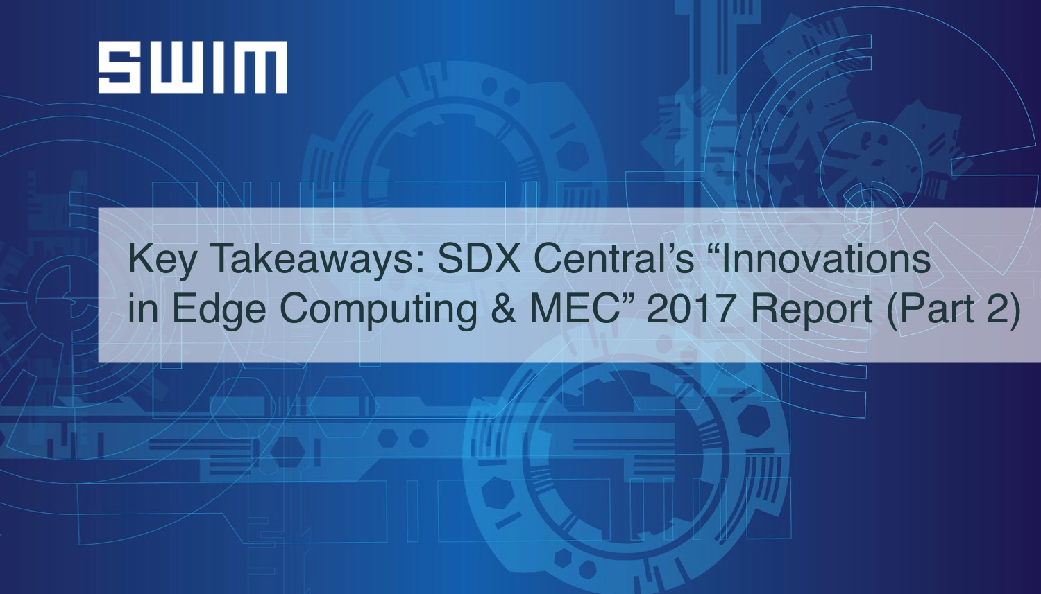 "Key Takeaways From SDX Central's 2017 ""Innovations in Edge Computing and MEC"" Report (Part 2) 