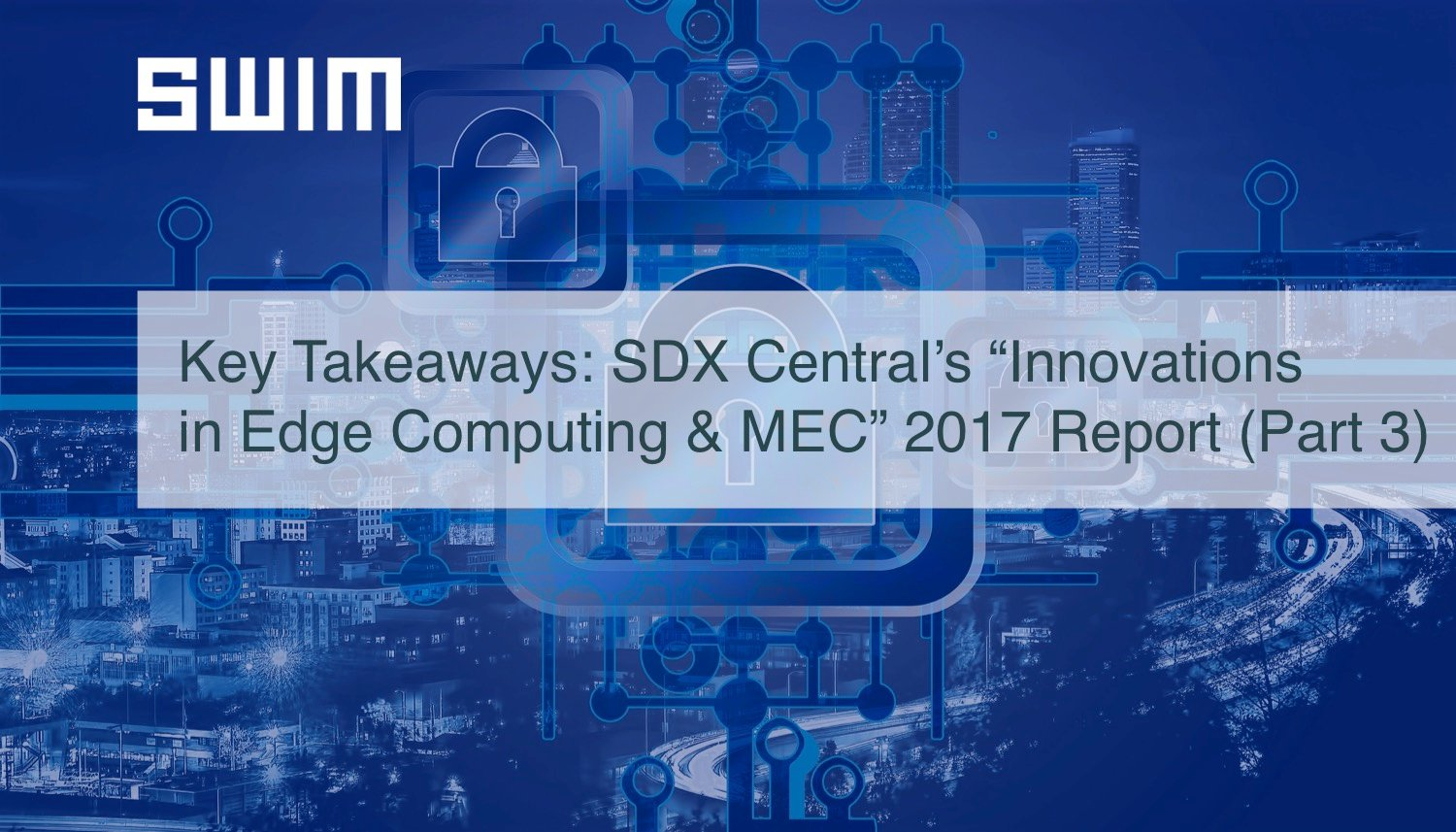 "Key Takeways: SDX Central's ""Innovations in Edge Computing & MEC"" 2017 Report (Part 3)"