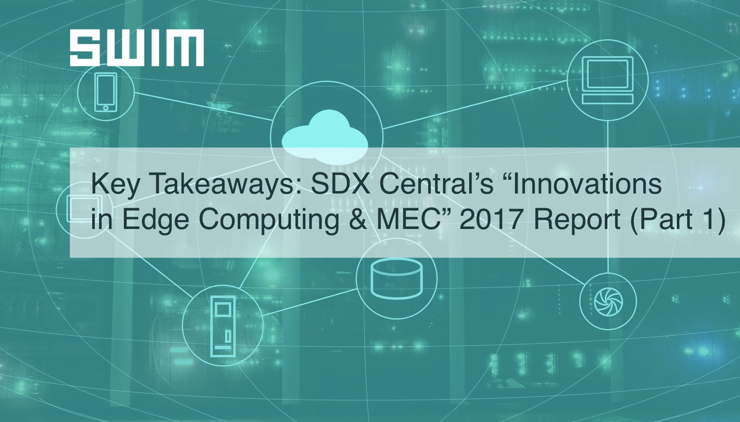 """Key Takeaways From SDX Central's 2017 """"Innovations in Edge Computing and MEC"""" Report (Part I) 