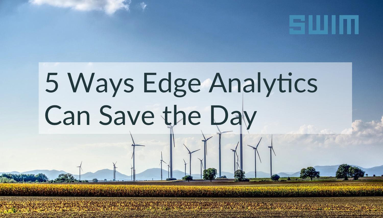 Five Ways Edge Analytics Can Save the Day | Swim Inc.