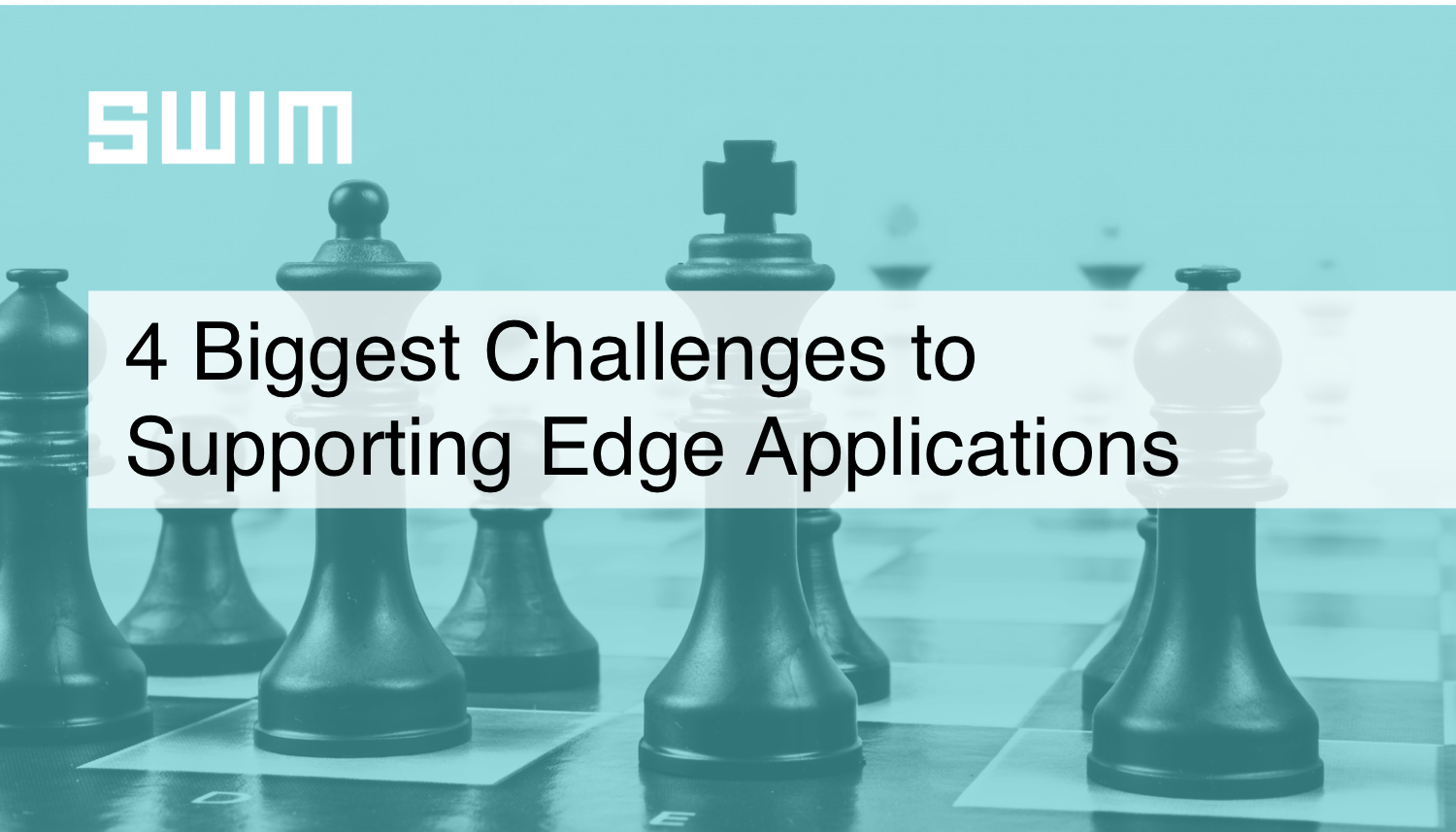 SWIM Blog: 4 Challenges to Supporting Edge Applications